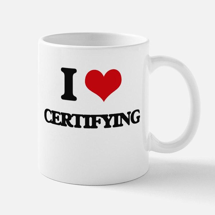 I love Certifying Mugs