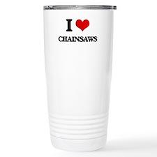 I love Chainsaws Travel Mug