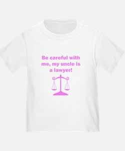 Be Careful My Uncle Is A Lawyer T-Shirt