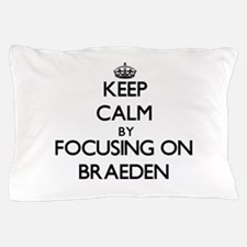 Keep Calm by focusing on on Braeden Pillow Case