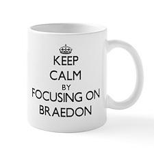 Keep Calm by focusing on on Braedon Mugs