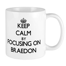 Keep Calm by focusing on on Braedon Mugs