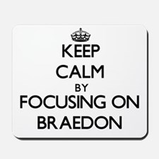 Keep Calm by focusing on on Braedon Mousepad