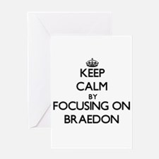 Keep Calm by focusing on on Braedon Greeting Cards