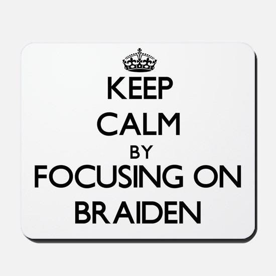 Keep Calm by focusing on on Braiden Mousepad