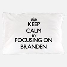 Keep Calm by focusing on on Branden Pillow Case