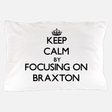 Keep Calm by focusing on on Braxton Pillow Case