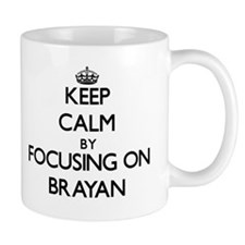 Keep Calm by focusing on on Brayan Mugs