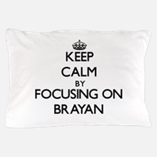 Keep Calm by focusing on on Brayan Pillow Case