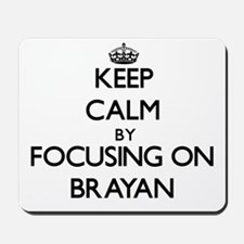 Keep Calm by focusing on on Brayan Mousepad