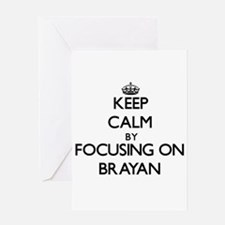 Keep Calm by focusing on on Brayan Greeting Cards
