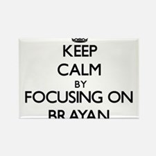 Keep Calm by focusing on on Brayan Magnets