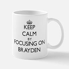 Keep Calm by focusing on on Brayden Mugs