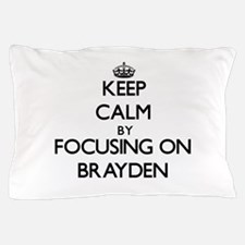 Keep Calm by focusing on on Brayden Pillow Case