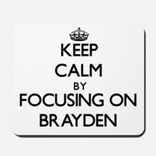 Keep Calm by focusing on on Brayden Mousepad