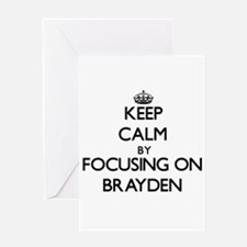 Keep Calm by focusing on on Brayden Greeting Cards