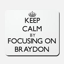 Keep Calm by focusing on on Braydon Mousepad