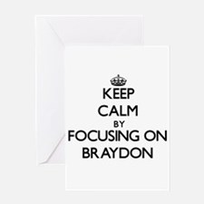 Keep Calm by focusing on on Braydon Greeting Cards