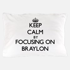 Keep Calm by focusing on on Braylon Pillow Case