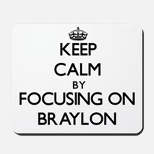 Keep Calm by focusing on on Braylon Mousepad
