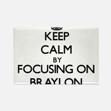 Keep Calm by focusing on on Braylon Magnets