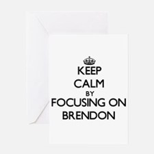 Keep Calm by focusing on on Brendon Greeting Cards