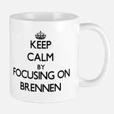 Keep Calm by focusing on on Brennen Mugs