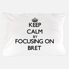 Keep Calm by focusing on on Bret Pillow Case