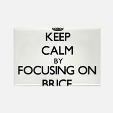 Keep Calm by focusing on on Brice Magnets
