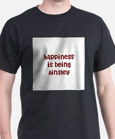 happiness is being Ainsley T-Shirt
