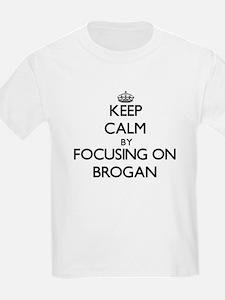 Keep Calm by focusing on on Brogan T-Shirt