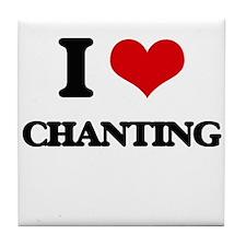 I Love Chanting Tile Coaster