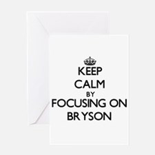 Keep Calm by focusing on on Bryson Greeting Cards