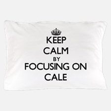 Keep Calm by focusing on on Cale Pillow Case