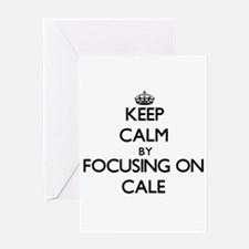 Keep Calm by focusing on on Cale Greeting Cards