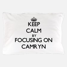 Keep Calm by focusing on on Camryn Pillow Case