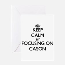 Keep Calm by focusing on on Cason Greeting Cards