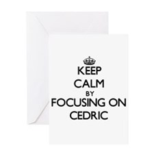 Keep Calm by focusing on on Cedric Greeting Cards
