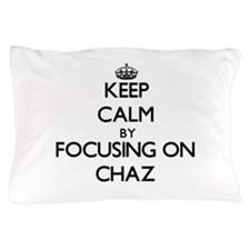 Keep Calm by focusing on on Chaz Pillow Case