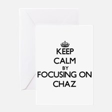 Keep Calm by focusing on on Chaz Greeting Cards