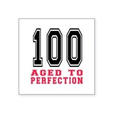 """100 Aged To Perfection Birt Square Sticker 3"""" x 3"""""""