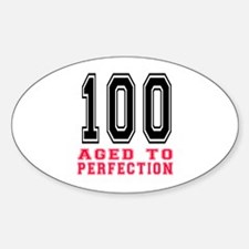 100 Aged To Perfection Birthday Des Sticker (Oval)