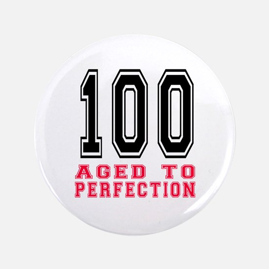 """100 Aged To Perfection Birthday Design 3.5"""" Button"""