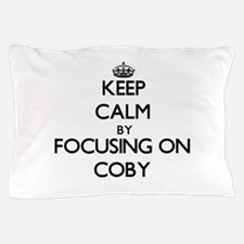 Keep Calm by focusing on on Coby Pillow Case