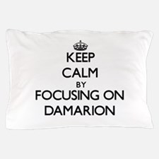 Keep Calm by focusing on on Damarion Pillow Case