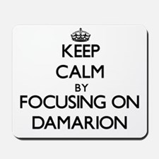 Keep Calm by focusing on on Damarion Mousepad
