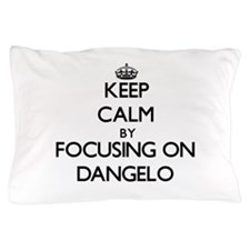 Keep Calm by focusing on on Dangelo Pillow Case