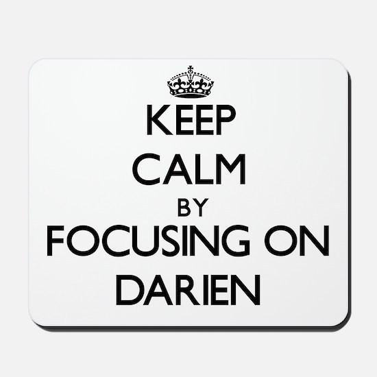 Keep Calm by focusing on on Darien Mousepad
