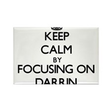 Keep Calm by focusing on on Darrin Magnets