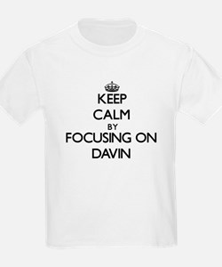 Keep Calm by focusing on on Davin T-Shirt